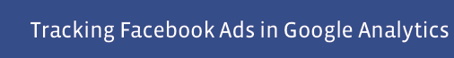 Facebook Ads – Facebook Werbung mit Google Analytics tracken