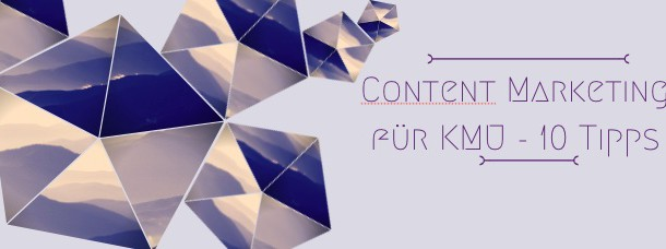 Content Marketing für KMU – 10 Tipps
