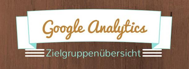 Google Analytics nutzen um die Zielgruppe besser zu verstehen