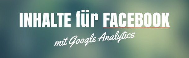 Inhalte für Facebook mit Google Analytics