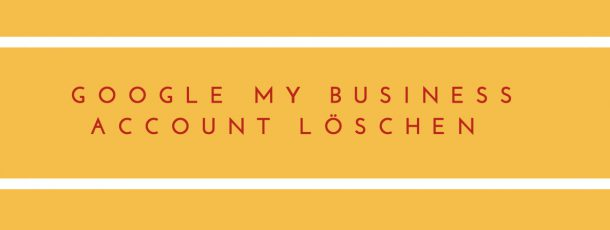 Google My Places – Business Account löschen
